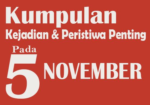 Kumpulan Kejadian dan Peristiwa Penting pada Tanggal 5 November