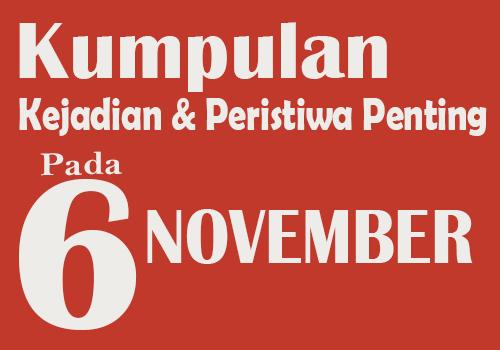 Kumpulan Kejadian dan Peristiwa Penting pada Tanggal 6 November