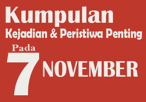 Kumpulan Kejadian dan Peristiwa Penting pada Tanggal 7 November