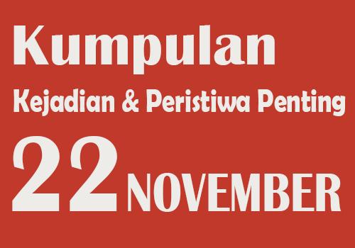 Kumpulan Kejadian dan Peristiwa Penting pada Tanggal 22 November