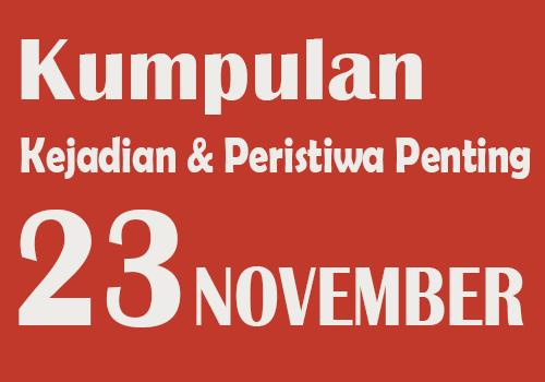Kumpulan Kejadian dan Peristiwa Bersejarah pada Tanggal 23 November
