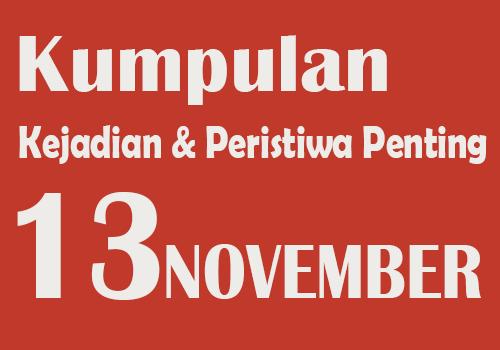 Kumpulan Kejadian dan Peristiwa Penting pada Tanggal 13 November