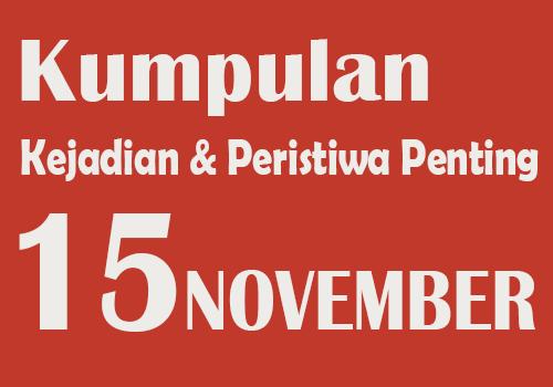 Kumpulan Kejadian dan Peristiwa Penting pada Tanggal 15 November