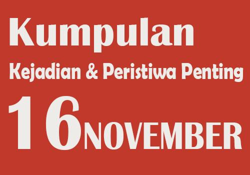 Kumpulan Kejadian dan Peristiwa Penting pada Tanggal 16 November