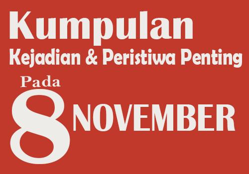 Kumpulan Kejadian dan Peristiwa Penting pada Tanggal 8 November