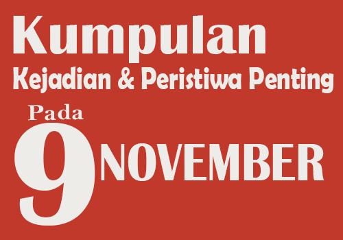 Kumpulan Kejadian dan Peristiwa Penting pada Tanggal 9 November