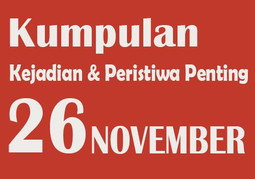 Peristiwa dan Kejadian Penting pada Tanggal 26 November