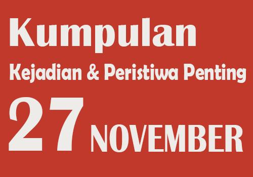 Peristiwa dan Kejadian Penting pada Tanggal 27 November