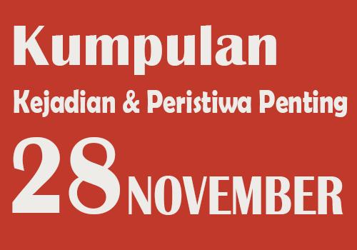 Peristiwa dan Kejadian Penting pada Tanggal 28 November