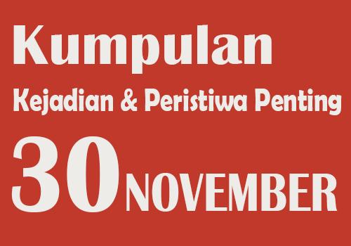Peristiwa dan Kejadian Penting pada Tanggal 30 November
