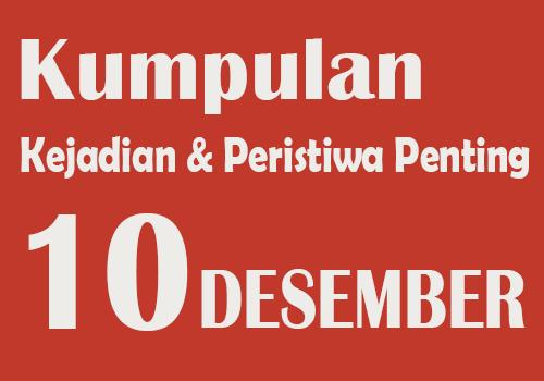 Peristiwa dan Kejadian Penting pada Tanggal 10 Desember