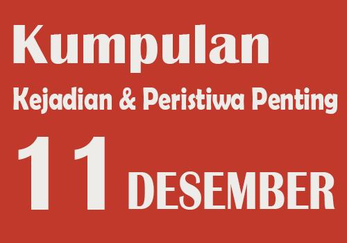 Peristiwa dan Kejadian Penting pada Tanggal 11 Desember