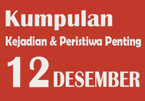 Peristiwa dan Kejadian Penting pada Tanggal 12 Desember
