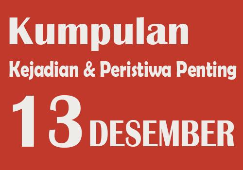 Peristiwa dan Kejadian Penting pada Tanggal 13 Desember