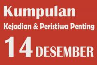 Peristiwa dan Kejadian Penting pada Tanggal 14 Desember