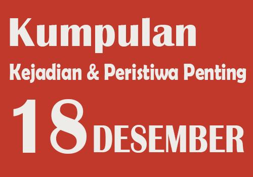 Peristiwa dan Kejadian Penting pada Tanggal 18 Desember