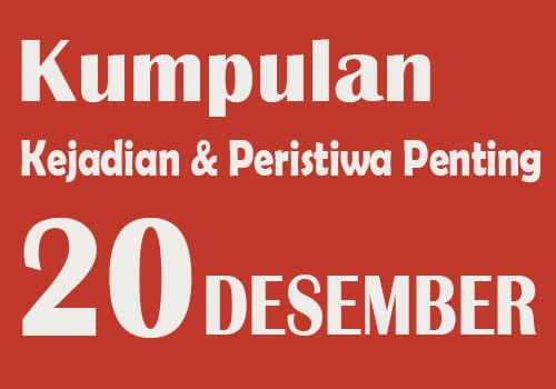 Peristiwa dan Kejadian Penting pada Tanggal 20 Desember