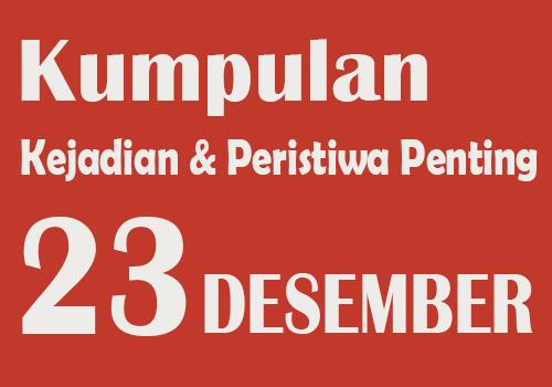 Peristiwa dan Kejadian Penting pada Tanggal 23 Desember