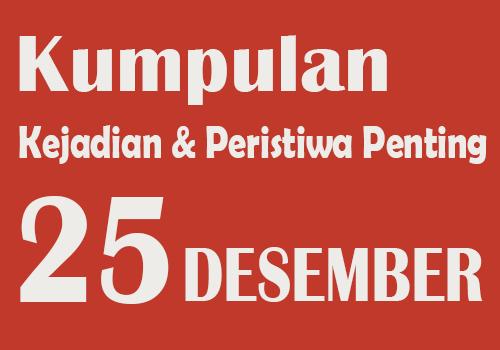 Peristiwa dan Kejadian Penting pada Tanggal 25 Desember