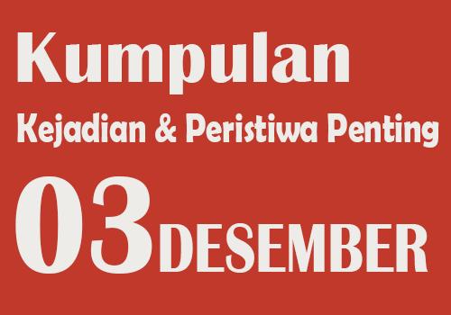 Peristiwa dan Kejadian Penting pada Tanggal 3 Desember