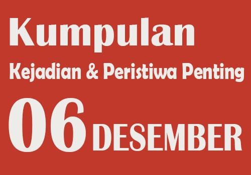 Peristiwa dan Kejadian Penting pada Tanggal 6 Desember