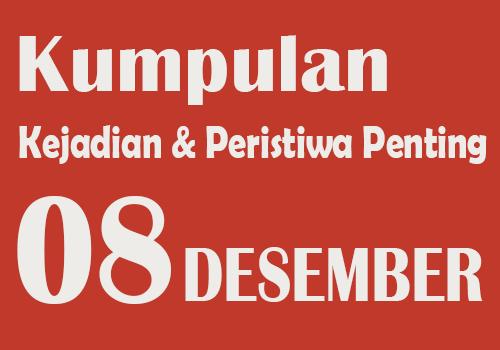 Peristiwa dan Kejadian Penting pada Tanggal 8 Desember