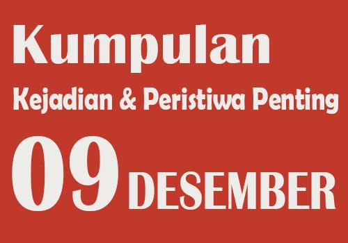 Peristiwa dan Kejadian Penting pada Tanggal 9 Desember