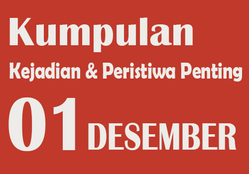 Peristiwa dan Kejadian Penting pada Tanggal 1 Desember
