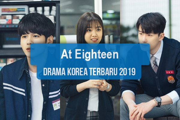 Sinopsis Tanggal Rilis Jadwal Drama At Eighteen Bahasa Indonesia