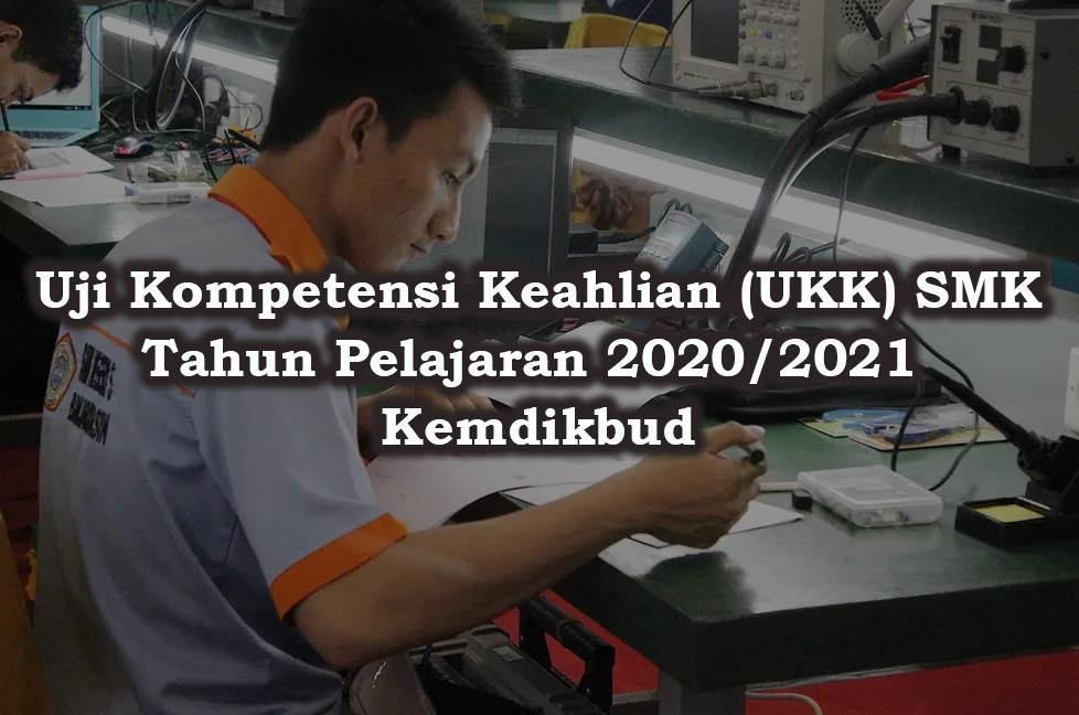 Uji Kompetensi Keahlian (UKK) SMK Tahun Pelajaran 2020/2021 Kemdikbud
